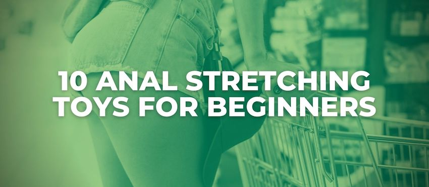 best anal stretching toys for beginners