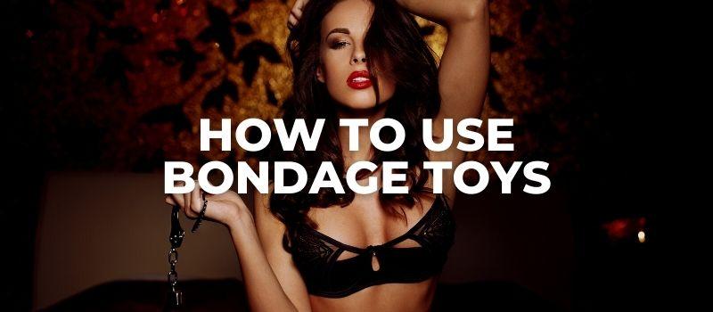 how to use bondage toys