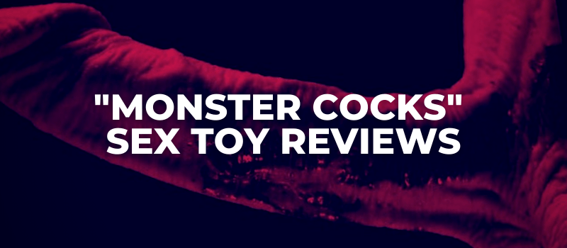 MONSTER COCKS sex toy reviews