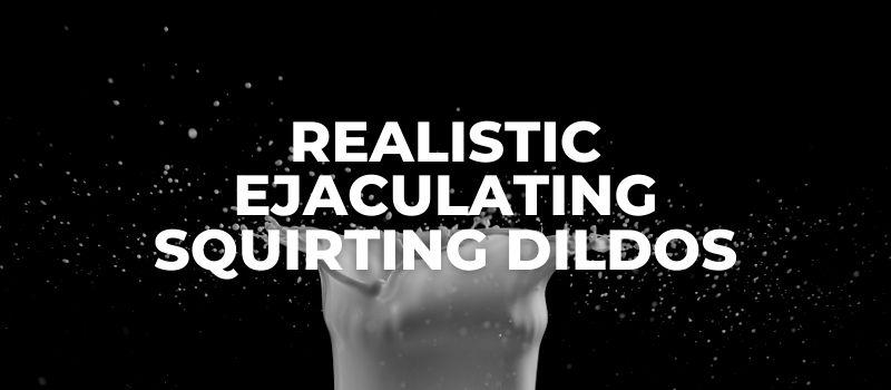ejaculating dildos