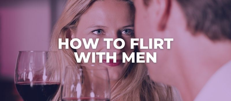 how to flirt with men while dating