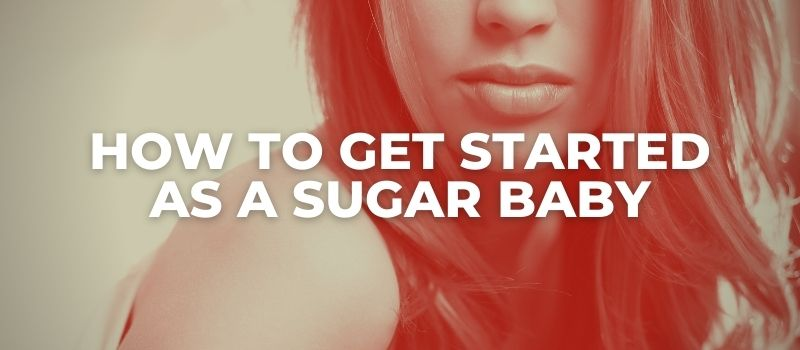 how to get started as a sugar baby