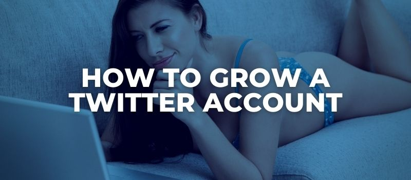 how to grow a twitter account as an adult content creator